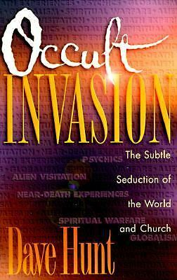 Occult Invasion: The Subtle Seduction of the World and Church, Hunt, Dave