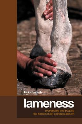 Lameness: Recognizing And Treating The Horse's Most Common Ailment, Equine Resea