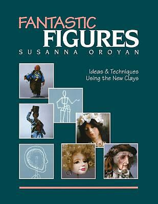 Fantastic Figures: Ideas and Techniques Using the New Clays  Oroyan, Susanna
