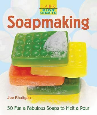 Kids' Crafts: Soapmaking: 50 Fun & Fabulous Soaps to Melt & Pour, Rhatigan, Joe