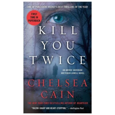 Kill You Twice: An Archie Sheridan / Gretchen Lowell Novel by Cain, Chelsea