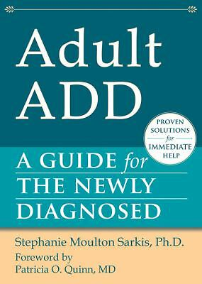 Adult ADD: A Guide for the Newly Diagnosed (The New Harbinger Guides for the Ne