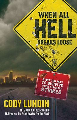When All Hell Breaks Loose: Stuff You Need To Survive When Disaster Strikes by