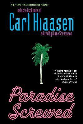 Paradise Screwed: Selected Columns of Carl Hiaasen  Hiaasen, Carl