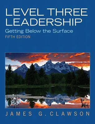 Level Three Leadership: Getting Below the Surface (5th Edition)  Clawson, James