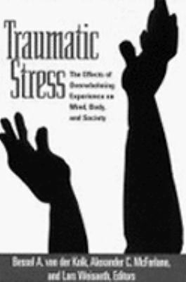Traumatic Stress: The Effects of Overwhelming Experience on Mind, Body, and Soc