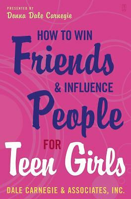 How to Win Friends and Influence People for Teen Girls, Carnegie, Donna Dale