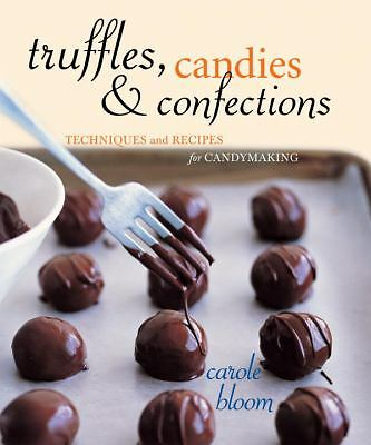 Truffles, Candies, and Confections: Techniques and Recipes for Candymaking by B