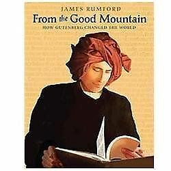 From the Good Mountain: How Gutenberg Changed the World, Rumford, James, Good Co
