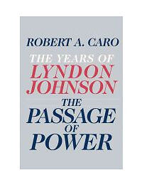 The Passage of Power: The Years of Lyndon Johnson  Caro, Robert A.