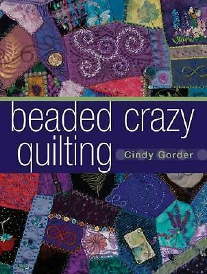 Beaded Crazy Quilting by Gorder, Cindy