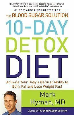 The Blood Sugar Solution 10-Day Detox Diet: Activate Your Body's Natural Abilit