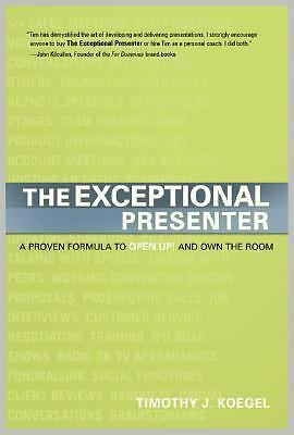 The Exceptional Presenter: A Proven Formula to Open Up and Own the Room  Timoth