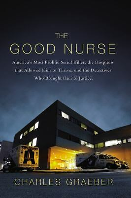 The Good Nurse: A True Story of Medicine, Madness, and Murder  Graeber, Charles