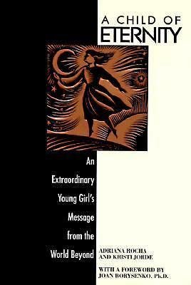 A Child of Eternity: An Extraordinary Young Girl's Message from the World Beyon