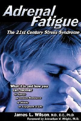 Adrenal Fatigue: The 21st Century Stress Syndrome  James L. Wilson