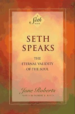 Seth Speaks: The Eternal Validity of the Soul  Jane Roberts