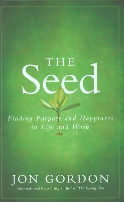 The Seed: Finding Purpose and Happiness in Life and Work  Gordon, Jon