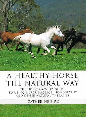 A Healthy Horse the Natural Way: A Horse Owner's Guide to Using Herbs, Massage,