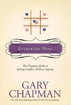 Everybody Wins: The Chapman Guide to Solving Conflicts without Arguing (Chapman