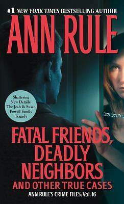 Fatal Friends, Deadly Neighbors: Ann Rule's Crime Files Volume 16 by Rule, Ann
