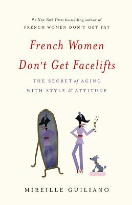 French Women Don't Get Facelifts: The Secret of Aging with Style & Attitude, , G