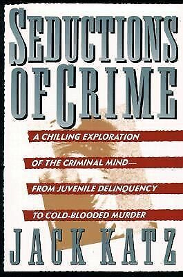 Seductions of Crime : Moral and Sensual Attractions in Doing Evil by Jack...