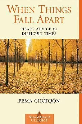 When Things Fall Apart: Heart Advice for Difficult Times (Shambhala Classics) b
