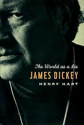 James Dickey : The Life and Lies of a Poet  Hart, Henry