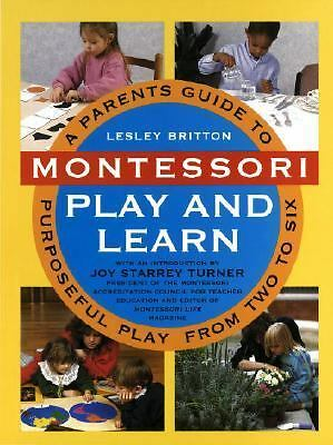 Montessori Play And Learn: A Parent's Guide to Purposeful Play from Two to Six,
