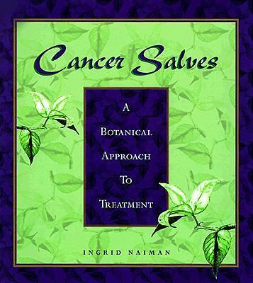 Cancer Salves: A Botanical Approach to Treatment  Naiman, Ingrid