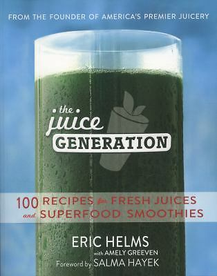 The Juice Generation: 100 Recipes for Fresh Juices and Superfood Smoothies by H