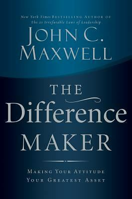 The Difference Maker: Making Your Attitude Your Greatest Asset, Maxwell, John C