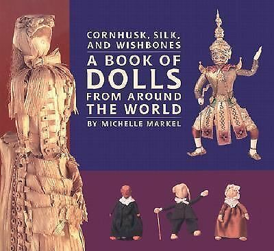 Cornhusk, Silk, and Wishbones : A Book of Dolls From Around the World  Markell,