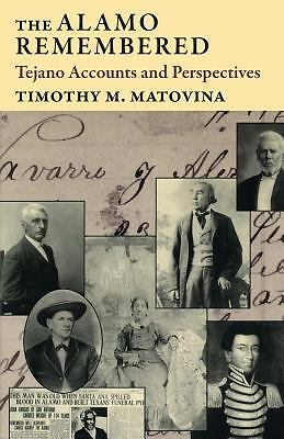 The Alamo Remembered: Tejano Accounts and Perspectives by Matovina, Timothy M.