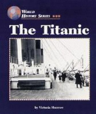 The Titanic (World History Series) by Sherrow, Victoria