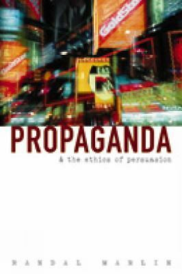 Propaganda and the Ethics of Persuasion by Marlin, Randal