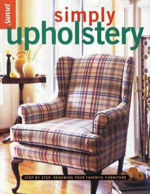 Simply Upholstery: Step-by-Step, Renewing Your Favorite Furniture, Editors of S