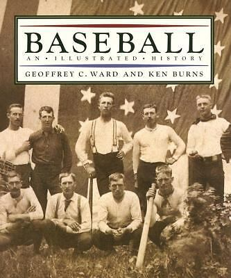 Baseball: An Illustrated History by Ward, Geoffrey C., Burns, Ken
