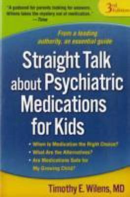 Straight Talk about Psychiatric Medications for Kids, Third Edition Wilens MD,