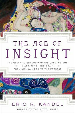 The Age of Insight: The Quest to Understand the Unconscious in Art, Mind, and Br