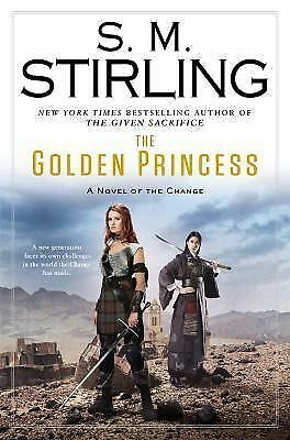 The Golden Princess: A Novel of the Change (Change Series) Stirling, S. M.