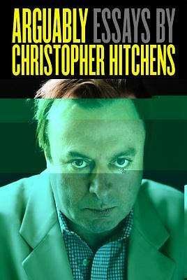 Arguably: Essays by Christopher Hitchens by Hitchens, Christopher