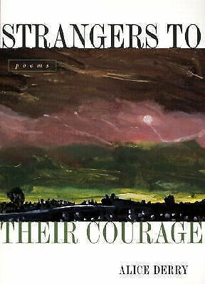 Strangers to Their Courage: Poems by Derry, Alice