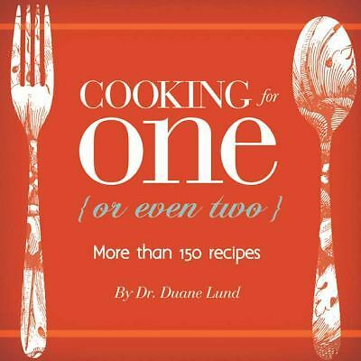 Cooking for One (or Even Two) by Duane R. Lund
