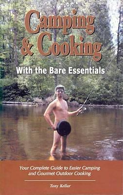 Camping & Cooking With The Bare Essentials: Your Complete Guide To Easier Campin
