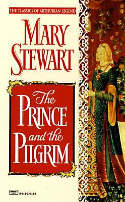 The Prince and the Pilgrim (Arthurian Saga, Book 5)  Stewart, Mary