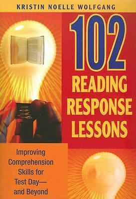 102 Reading Response Lessons: Improving Comprehension Skills for Test Day--and