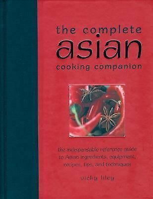 The Complete Asian Cooking Companion: The Indispensable Reference Guide to Asia