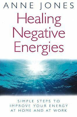 Healing Negative Energies: Simple Steps to Improve Your Energy at Home and at Wo